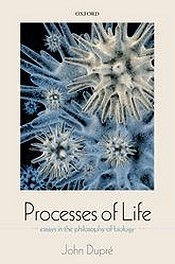 Processes of Life: Essays in the Philosophy of Biology (Oxford, 2012)