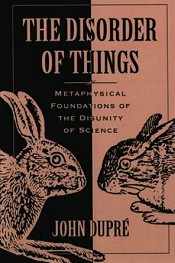 The Disorder of Things: Metaphysical Foundations of the Disunity of Science (Harvard, 1993)
