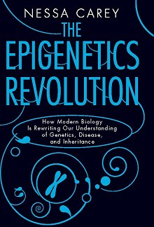 The Epigenetics Revolution: How Modern Biology Is Rewriting Our Understanding of Genetics, Disease, and Inheritance